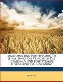 Idealismus Und Positivismus: Th. [Einleitung. Die Principien Des Idealismus Und Positivismus. Historische Grundlegung, Ernst Laas, 1141244799