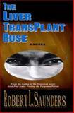 The Liver Transplant Ruse, Robert Saunders, 1500164798