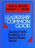 Leadership for the Common Good : Tackling Public Problems in a Shared-Power World, Bryson, John M. and Crosby, Barbara C., 1555424805