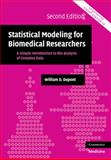 Statistical Modeling for Biomedical Researchers : A Simple Introduction to the Analysis of Complex Data, Dupont, William D., 0521614805