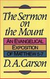 The Sermon on the Mount : An Evangelical Exposition of Matthew 5-7, Carson, D. A., 0801024803