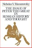 The Image of Peter the Great in Russian History and Thought, Riasanovsky, Nicholas V., 0195074807
