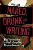Naked, Drunk, and Writing, Adair Lara, 158008480X