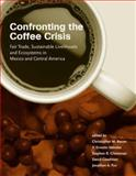 Confronting the Coffee Crisis : Fair Trade, Sustainable Livelihoods and Ecosystems in Mexico and Central America, , 0262524805