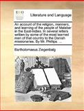 An Account of the Religion, Manners, and Learning of the People of Malabar in the East-Indies in Several Letters Written by Some of the Most Learned, Bartholomaeus Ziegenbalg, 1140964801