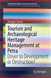 Tourism and Archaeological Heritage Management at Petra : Driver to Development or Destruction?, Comer, Douglas C., 1461414806