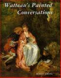 Watteau's Painted Conversations, Vidal, Mary, 0300054807