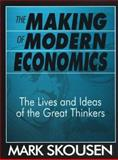 The Making of Modern Economics : The Lives and Ideas of the Great Thinkers, Skousen, Mark, 0765604809
