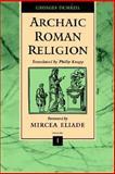 Archaic Roman Religion, Dumézil, Georges, 0801854806
