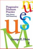 Progressive Museum Practice : John Dewey and Democracy, Hein, George E., 1598744801
