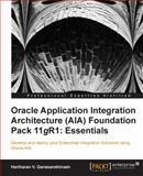 Oracle Application Integration Architecture (AIA) Foundation Pack 11gR1, Hariharan V. Ganesarethinam, 1849684804