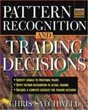 Pattern Recognition and Trading Decisions : The Next Generation of Technical Analysis, Satchwell, Chris, 0071434801
