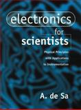 Electronics for Scientists : Physical Principles with Applications to Instrumentation, De Sa, A., 0133594807
