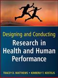 Designing and Conducting Research in Health and Human Performance, Matthews, Tracey D. and Kostelis, Kimberly T., 0470404809