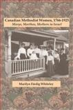 Canadian Methodist Women, 1766-1925 : Marys, Marthas, Mothers in Israel, Whiteley, Marilyn Fardig and Whiteley, Marilyn F+rdig, 0889204802