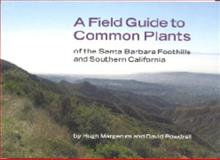 A Field Guide to Common Plants of the Santa Barbara Foothills and Southern California, Margerum, Hugh and Powdrell, David, 0975404806