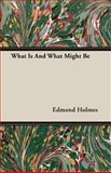 What Is and What Might Be, Edmond Holmes, 1406734802