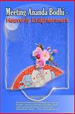 Meeting Ananda Bodhi -Heavenly Enlightenment, Main Author Susan Mary Risk, 1430324805