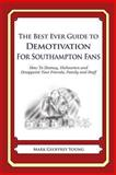 The Best Ever Guide to Demotivation for Southampton Fans, Mark Geoffrey Young, 1490584803