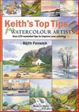 Keith's Top Tips for Watercolour Artists, Keith Fenwick, 1844484807