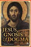 Jesus, Gnosis and Dogma, Roukema, Riemer and Deventer-Metz, Saskia, 0567064808
