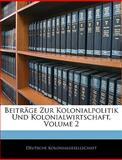 Beiträge Zur Kolonialpolitik Und Kolonialwirtschaft, Volume 3, Deutsche Kolonialgesellschaft, 1145124801