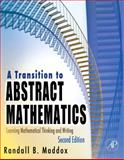 A Transition to Abstract Mathematics : Learning Mathematical Thinking and Writing, Maddox, Randall, 0123744806
