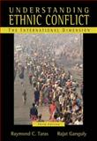 Understanding Ethnic Conflict : The International Dimension, Taras, Raymond C. and Ganguly, Rajat, 0321364805
