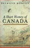 A Short History of Canada, Desmond Morton, 0771064802