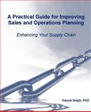 A Practical Guide for Improving Sales and Operations Planning, Singh, Harpal, 0982314809