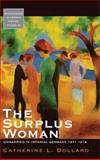 The Surplus Woman : Unmarried in Imperial Germany, 1871-1918, Dollard, Catherine L., 1845454804