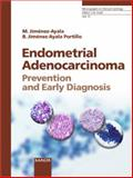 Endometrial Adenocarcinoma : Prevention and Early Diagnosis, Jiménez-Ayala, M. and Jiménez-Ayala Portillo, B., 3805584806