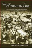 The Tenement Saga : The Lower East Side and Early Jewish American Writers, Sternlicht, Sanford, 0299204804