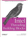 Intel Threading Building Blocks : Outfitting C++ for Multi-Core Processor Parallelism, Reinders, James, 0596514808