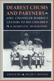 Dearest Chums and Partners : Joel Chandler Harris's Letters to His Children - A Domestic Biography, Harris, Joel Chandler, 0820314803