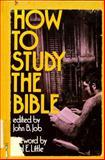 How to Study the Bible, John B. Job, 0877844801