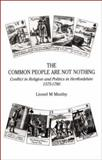 The Common People Are Not Nothing : Conflict in Religion and Politics in Hertfordshire 1575 to 1780, Munby, Lionel M., 0901354805