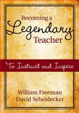 Becoming a Legendary Teacher : To Instruct and Inspire, Freeman, William, 1412954800