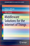 Middleware Solutions for the Internet of Things, Delicato, Flvia C. and Pires, Paulo F., 1447154800