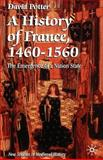 A History of France, 1460-1560 : The Emergence of a Nation-State, Potter, David, 0312124805