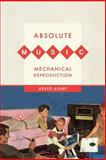 Absolute Music, Mechanical Reproduction, Ashby, Arved, 0520264800