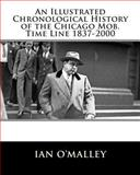 An Illustrated Chronological History of the Chicago Mob. Time Line 1837-2000, Ian O'Malley, 1466334800