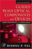 Guided Wave Optical Components and Devices : Basics, Technology, and Applications, Pal, Bishnu P., 012088481X
