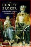 The Honest Broker : Making Sense of Science in Policy and Politics, Pielke, Roger A., Jr., 0521694817