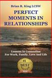 Perfect Moments in Relationships, Brian R. King, 098969481X
