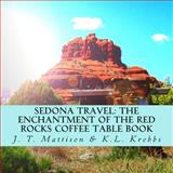 Sedona Travel: the Enchantment of the Red Rocks Coffee Table Book, J. Mattison, 1500254819