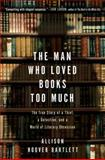 The Man Who Loved Books Too Much, Allison Hoover Bartlett, 1594484813