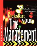 Kickstart Your Time Management : The Complete Guide to Great Work Habits, Kay, Frances, 1841124818
