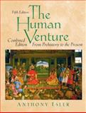 The Human Venture, Combined Volume : From Prehistory to the Present, Esler, Anthony, 0131834819