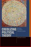 Creolizing Political Theory, Jane Anna Gordon, 082325481X